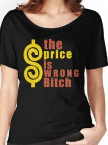 The Price is Wrong Bitch Funny Geek Nerd Women's Relaxed Fit T-Shirt