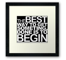 The best way to get something done is to begin Funny Geek Nerd Framed Print