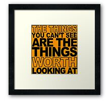 The thing you can't see are the things worth looking at Funny Geek Nerd Framed Print