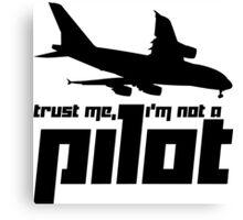 Trust me, I'm not a pilot Canvas Print