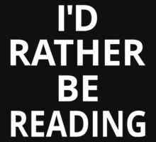 I'd Rather Be Reading by coolfuntees
