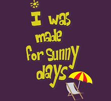 i was made for sunny days Unisex T-Shirt