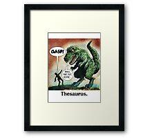 The only surviving dinosaur: Thesaurus  Framed Print