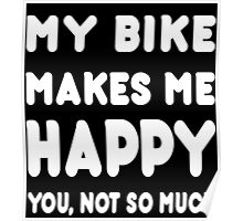 My Bike Makes Me Happy You, Not So Much - Tshirts & Hoodies Poster