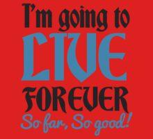 I'm going to live forever So Far so GOOD! blue Kids Tee