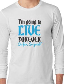 I'm going to live forever So Far so GOOD! blue Long Sleeve T-Shirt