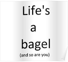 Life's a bagel and so are you Poster