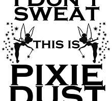 I dont Sweat this is pixie dust by PrettyPrintsCL