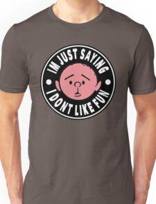 Karl Pilkington - Im Just Saying I Dont Like Fun Unisex T-Shirt