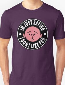 Karl Pilkington - Im Just Saying I Dont Like Fun T-Shirt