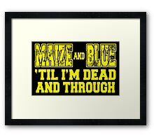 MAIZE AND BLUE 'Till I'm Dead And Through Framed Print