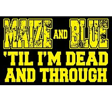MAIZE AND BLUE 'Till I'm Dead And Through Photographic Print