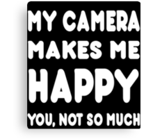 My Camera Makes Me Happy You, Not So Much - Tshirts & Hoodies Canvas Print