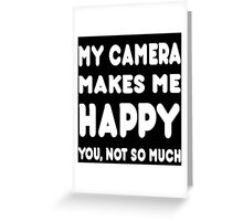 My Camera Makes Me Happy You, Not So Much - Tshirts & Hoodies Greeting Card