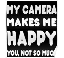My Camera Makes Me Happy You, Not So Much - Tshirts & Hoodies Poster