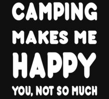 Camping Makes Me Happy You, Not So Much - Tshirts & Hoodies by custom222