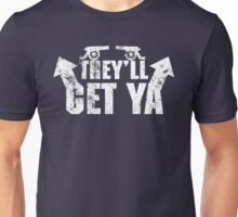 Watch Out for the Guns, They'll Get Ya Unisex T-Shirt