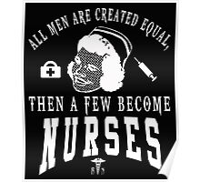 All Women Are Created Equal Then A Few Become NURSES Poster