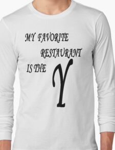 "MY FAVORITE RESTAURANT IS THE ""Y"" Long Sleeve T-Shirt"