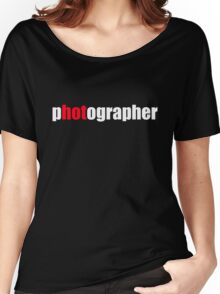 One HOT Photographer Women's Relaxed Fit T-Shirt