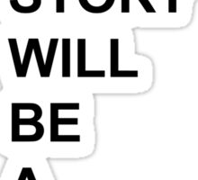 My Life Story Will Be A Good One. Sticker