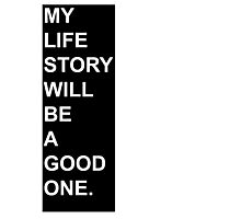 My Life Story Will Be A Good One. Photographic Print