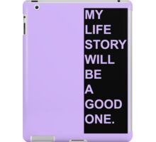 My Life Story Will Be A Good One. iPad Case/Skin