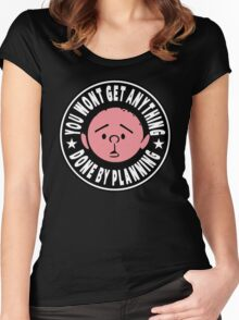 Karl Pilkington - You Wont Get Anything Done By Planning Women's Fitted Scoop T-Shirt
