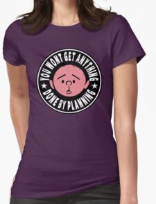 Karl Pilkington - You Wont Get Anything Done By Planning Womens Fitted T-Shirt