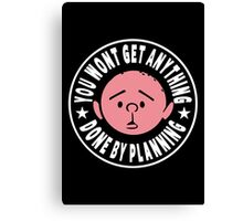 Karl Pilkington - You Wont Get Anything Done By Planning Canvas Print