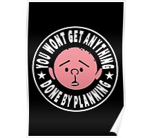 Karl Pilkington - You Wont Get Anything Done By Planning Poster