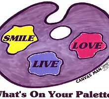 What's On Your Palette? by CanvasMan