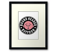 Karl Pilkington - Round Headed Buffoon Framed Print