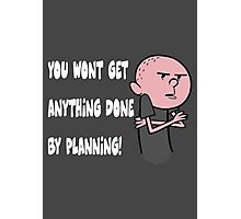Karl Pilkington - You Wont Get Anything Done By Planning Photographic Print