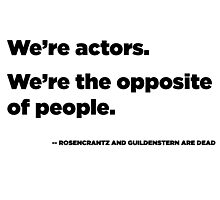 We're Actors. We're the Opposite of People.  Photographic Print