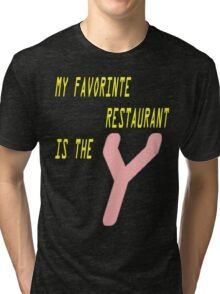 "MY FAVORITE RESTAURANT IS THE ""Y"" Tri-blend T-Shirt"