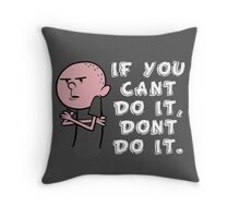 Karl Pilkington - If You Cant Do It Dont Do It Throw Pillow