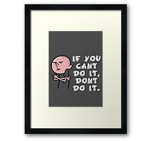 Karl Pilkington - If You Cant Do It Dont Do It Framed Print