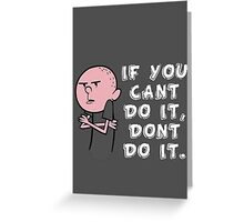 Karl Pilkington - If You Cant Do It Dont Do It Greeting Card