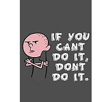 Karl Pilkington - If You Cant Do It Dont Do It Photographic Print