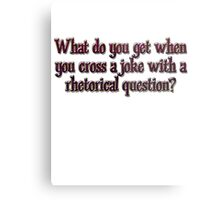 What do you get when you cross a joke with a rhetorical question? Metal Print