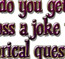 What do you get when you cross a joke with a rhetorical question? Sticker