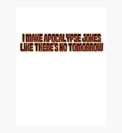 I make apocalypse jokes like there's no tomorrow. Photographic Print