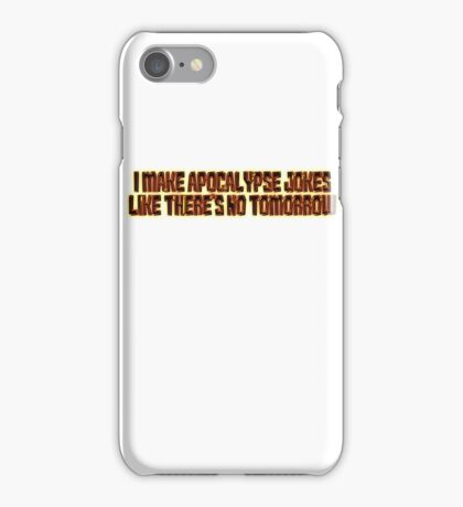 I make apocalypse jokes like there's no tomorrow. iPhone Case/Skin