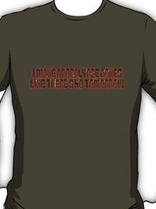 I make apocalypse jokes like there's no tomorrow. T-Shirt