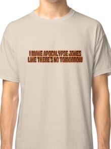 I make apocalypse jokes like there's no tomorrow. Classic T-Shirt