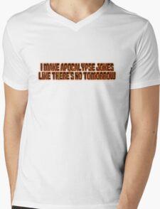 I make apocalypse jokes like there's no tomorrow. Mens V-Neck T-Shirt
