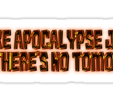 I make apocalypse jokes like there's no tomorrow. Sticker