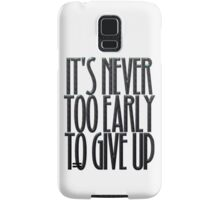 It's never too early to give up Samsung Galaxy Case/Skin