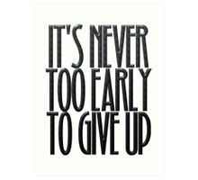 It's never too early to give up Art Print